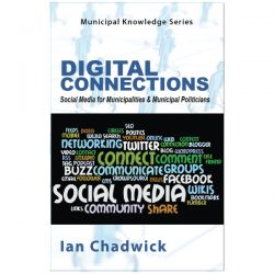 Digital Connections, Social Media for Municipalities and Municipal Politicians, Ian Chadwick