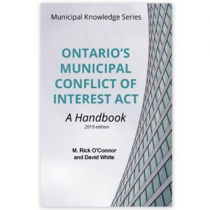 Ontario's Municipal Conflict of Interest Act:, Handbook, Rick O'Connor, David White, 2019 Edition