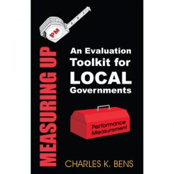 Measuring Up: An Evaluation Toolkit for Local Governments, Book Cover, Charles K. Bens