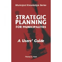 Strategic Planning for Municipalities by Thomas E. Plant A users guide. Cover