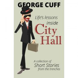 Life's Lessons Inside City Hall: a collection of short stories by George B. Cuff cover