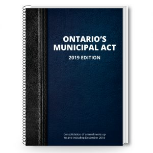 Easy-to-use, codified and indexed consolidation of the Ontario's Municipal Act, 2019 edition