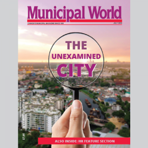 Municipal World Magazine's July 2016 issue featuring: The Unexamined City
