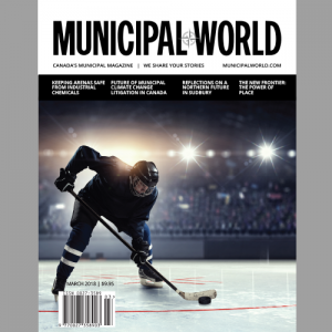 Municipal World Magazine's March 2018 issue cover, featuring: Keeping Arenas Safe From Industrial Chemicals