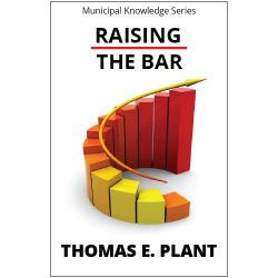 Raising the Bar by Thomas E. Plant part of the Municipal Knowledge Series. Raising the Bar gives insightful direction for best practices to follow