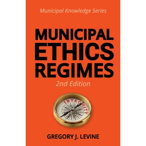 Municipal Ethics Regimes 2nd Edition by Gregory J. Lavine Cover part of the Municipal Knowledge Series