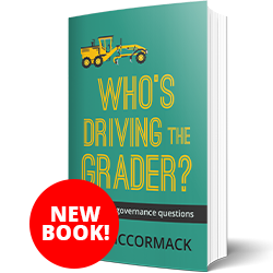 Who's Driving the Grader? and other governance questions - Ian McCormack
